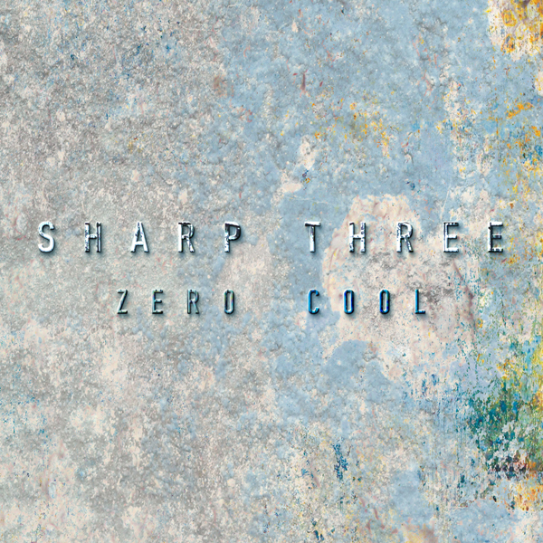 "SHARP THREE ""Zero Cool"" CD & DVD (BandCamp.com / CDBaby.com / iTunes / click ""HERE"" for review by All About Jazz)"