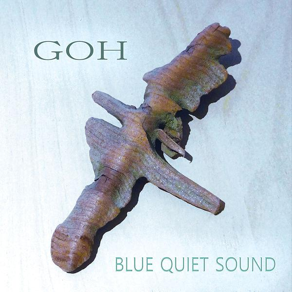 "GOH ""Blue Quiet Sound"" ( CDBaby.com  /  iTunes  /  Spotify  /  click ""HERE"" for review by The Jazz Owl )"