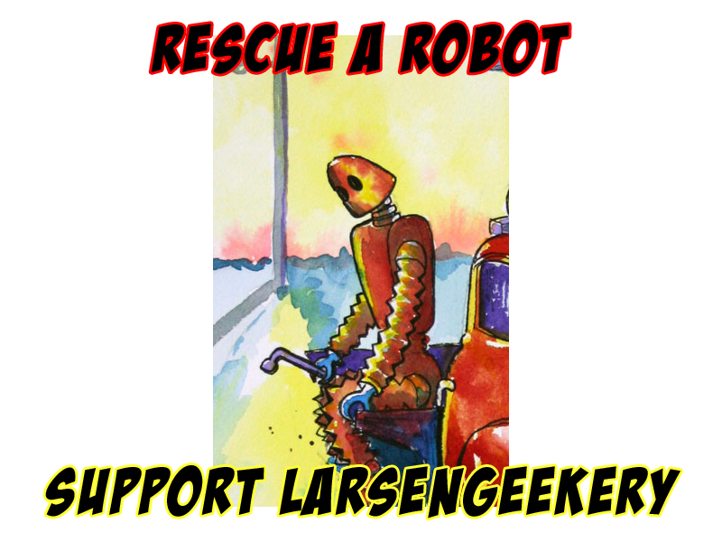 Rescue a Retro Robot by Supporting  LarsenGeekery.