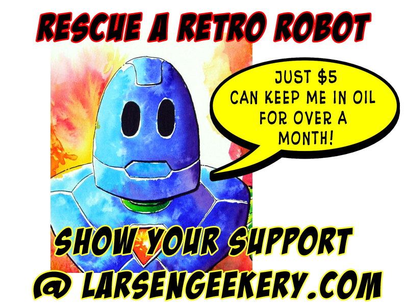 Help Rescue a Retro Robot Today @ LarsenGeekery.com