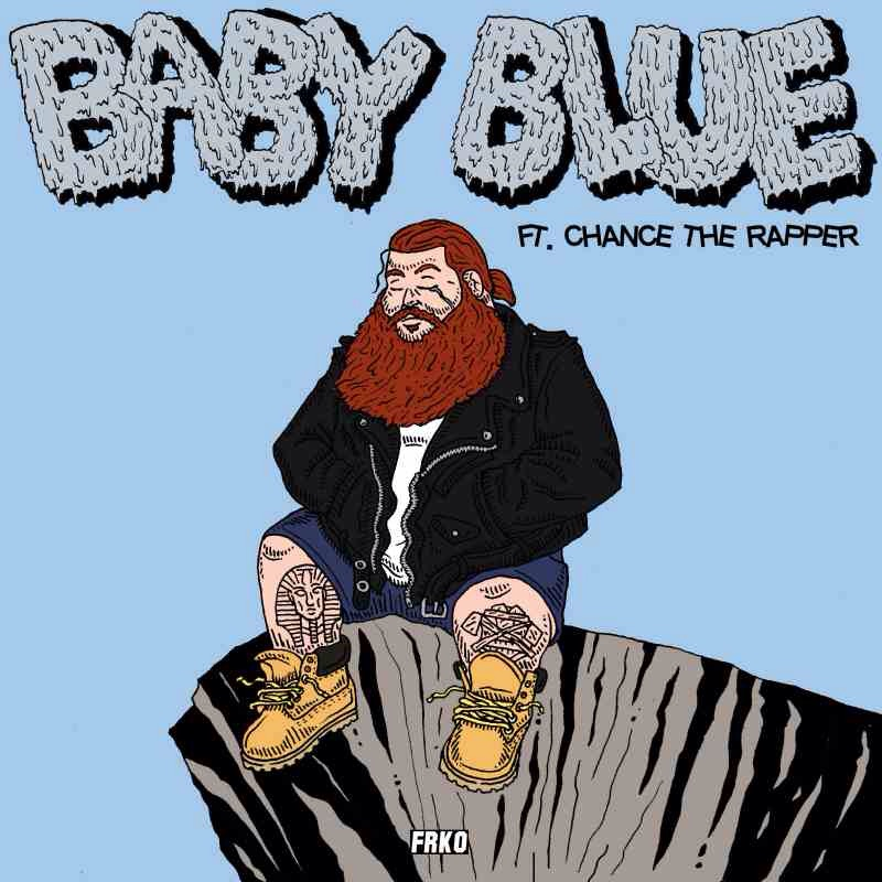 "Action Bronson ft Chance The Rapper  ""Baby Blue""    IG: @BamBamBaklava & @ChanceTheRapper"