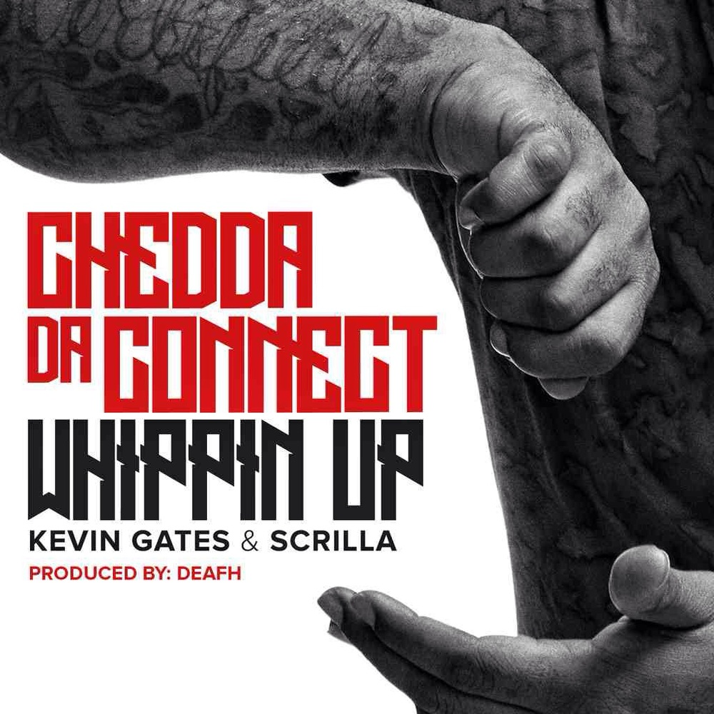 """Chedda Da Connect  ft    Kevin Gates & Scrilla  """"Whippin Up"""""""