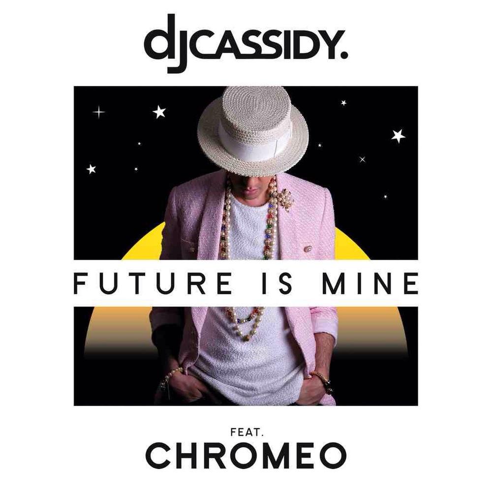 "DJ CASSIDY ft Chromeo - ""Future Is Mine"""