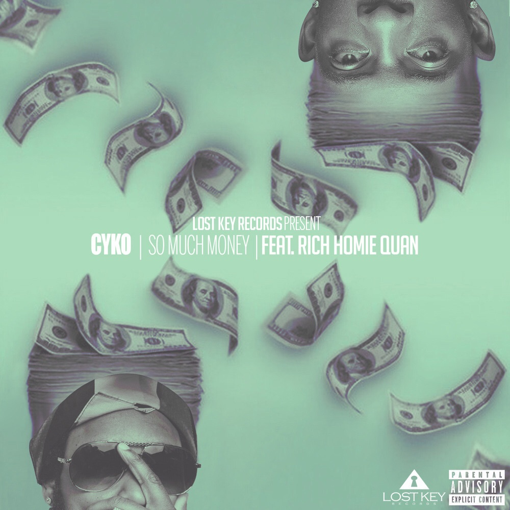 "CYKO ft Rich Homie Quan - ""So Much Money""  (Lost Key Records)"