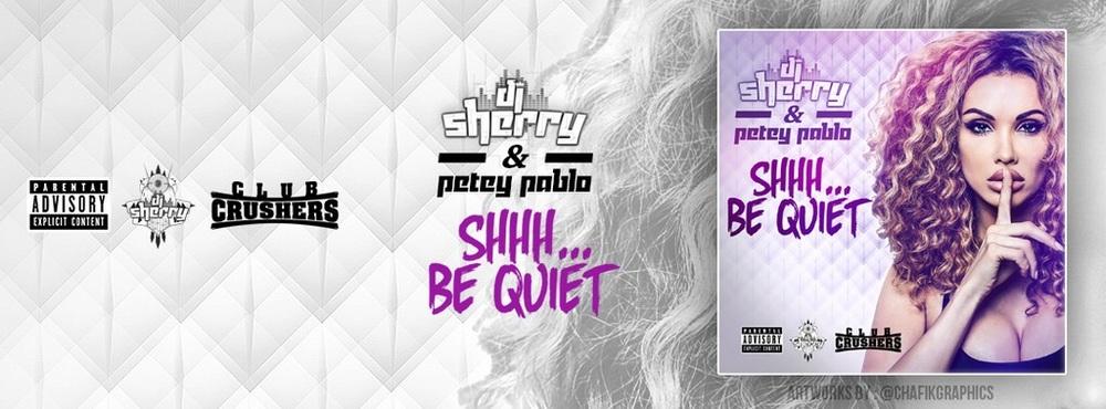 "Dj Sherry & Petey Pablo "" Shhh... Be Quirt """