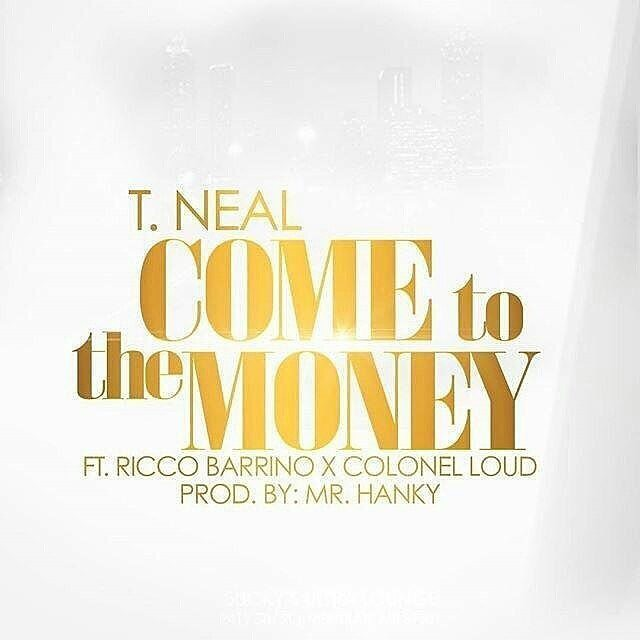 "T.Neal ft Ricco Barrino & Colonel Loud - "" Come To The Money """