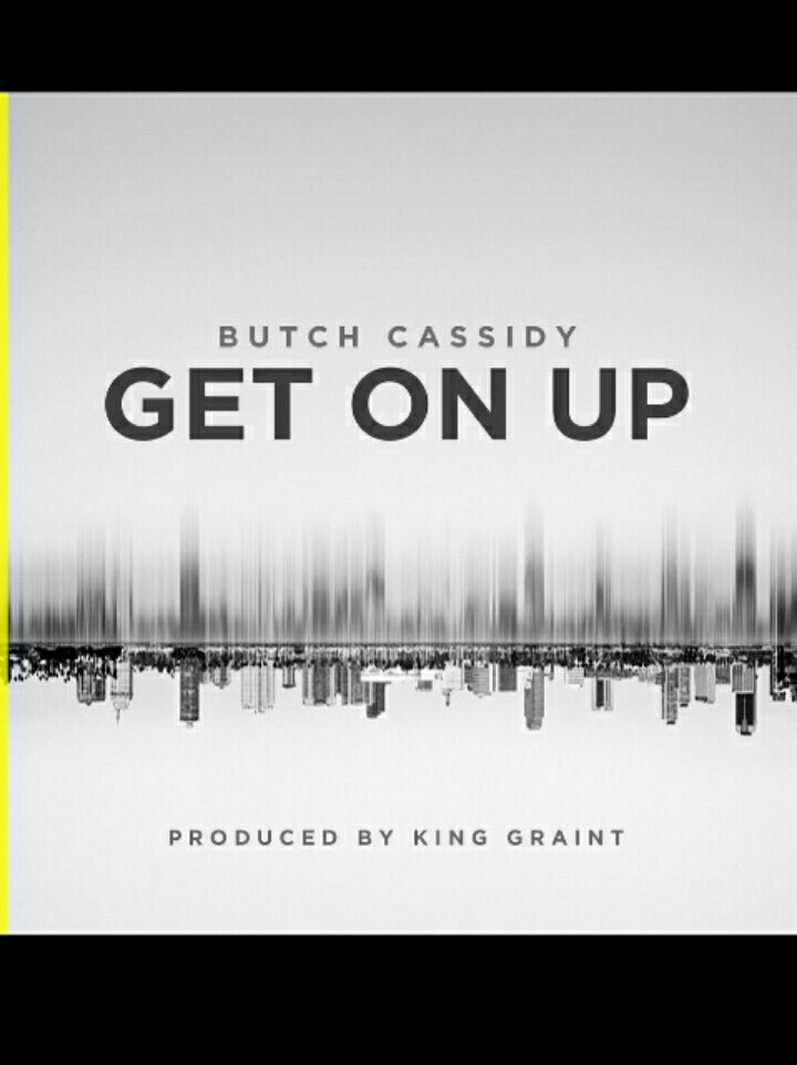 """New Butch Cassidy """"Get On Up""""       Produced by King Grant"""