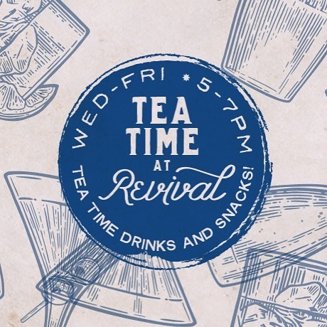 Did you hear? Tea Time is back! Wed-Fri 5-7pm, the bar at Revival will be featuring snacks and drinks. Come see us! #teatimehappyhour