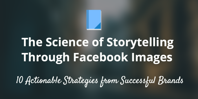 """The science of storytelling through Facebook images"" By Mridu Khullar Relph via BufferBlog"