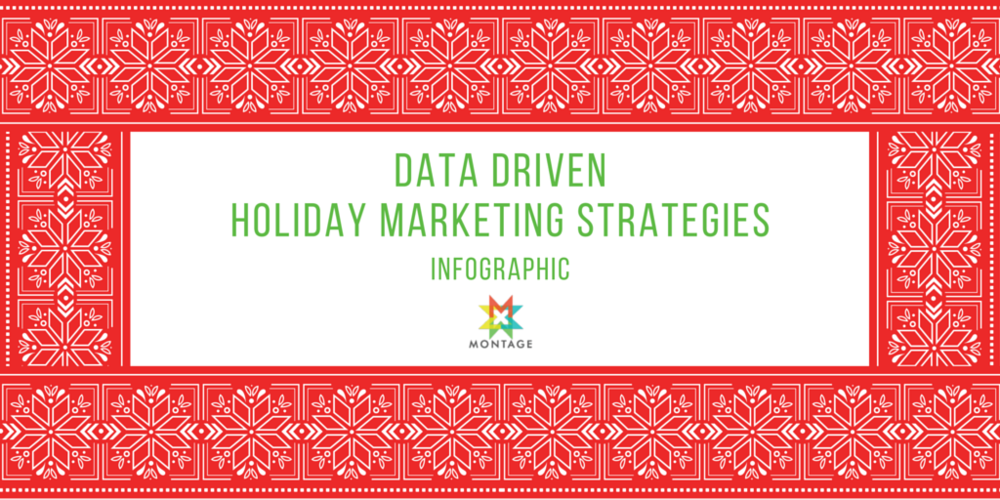 Montage Marketing Data Driven Holiday Marketing Strategies