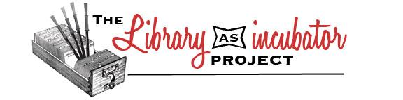 http://www.libraryasincubatorproject.org