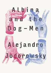 Albina+and+the+Dog-Men,+by+Alejandro+Jodorowsky+-+9781632060549.jpg