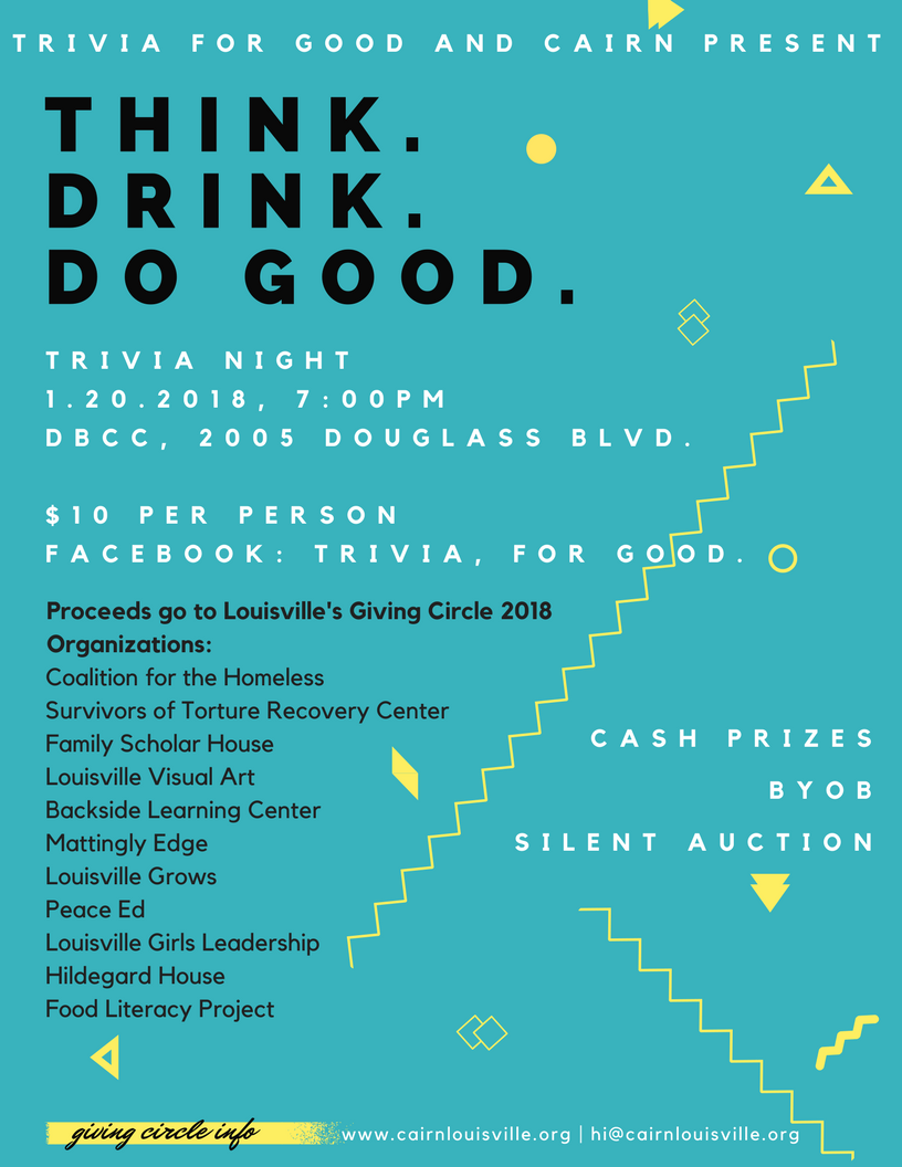 Trivia, for Good.  Join us for a night of trivia to celebrate the launch of Cairn, Louisville's giving circle. To be a part of Cairn is to be a part of a group of people who can't give much, but want to make a difference.   More info and RSVP on Facebook here