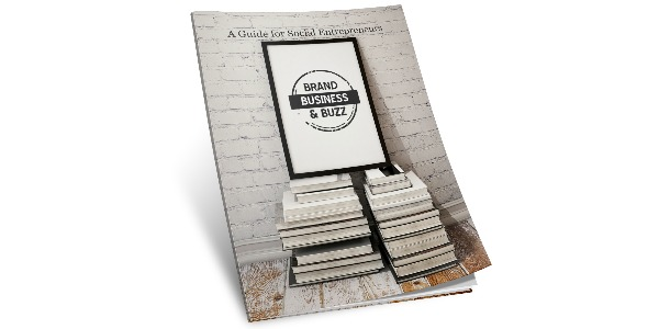 Download Today! A Guide for Social Entrepreneurs: Brand, Business & Buzz