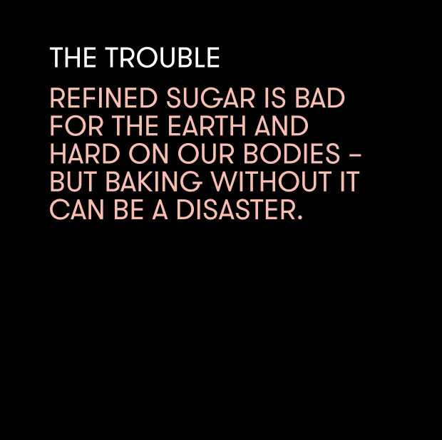 Refined sugar has earned its bad rap for health woes and environmental & GMO crimes, but banning it from our kitchens hasn't been easy. Weird things happen when we bake with alternative sweeteners like agave or stevia: Textures change, flavors get funky, and recipe modifications make our head spin. So we go back to the white stuff – out of frustration, not desire.