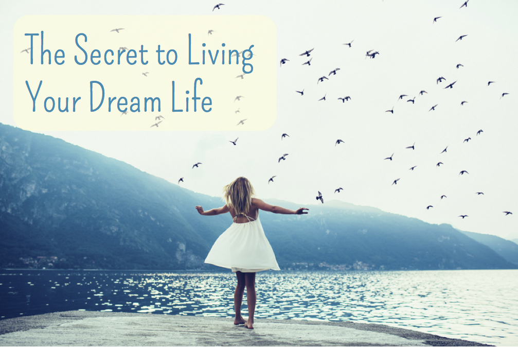 the secret to living your dream life