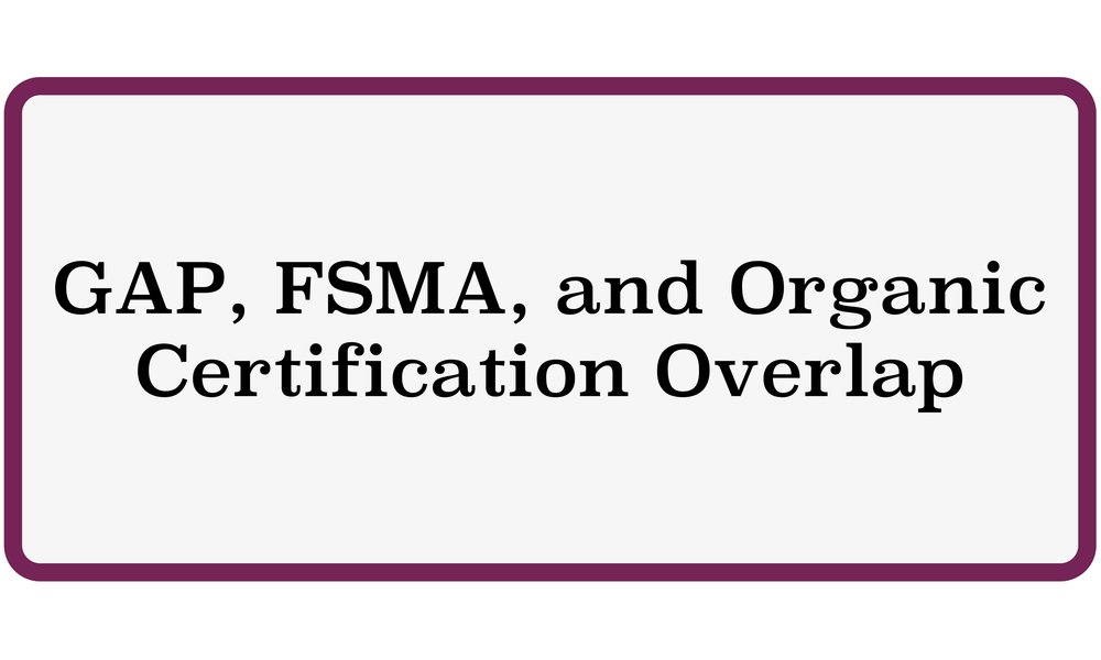 GAP, FSMA, and Organic Certification Overlap