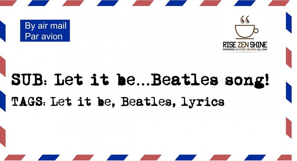 Lyric let it be the beatles lyrics : RISE ZEN SHINE — Kaizen2Kairos