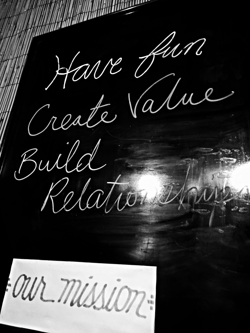 Have fun. Create value. build relationships.