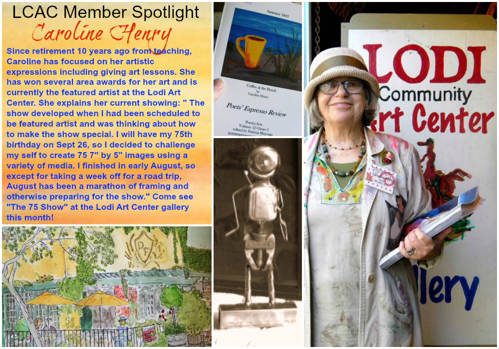 "Since retirement 10 years ago from teaching, Caroline has focused on her artistic expressions including giving art lessons. She has won several area awards for her art and is currently the featured artist at the Lodi Art Center. She explains her current showing: "" The show developed when I had been scheduled to be featured artist and was thinking about how to make the show special. I will have my 75th birthday on Sept 26, so I decided to challenge my self to create 75 7"" by 5"" images using a variety of media. I finished in early August, so except for taking a week off for a road trip, August has been a marathon of framing and otherwise preparing for the show."" Come see ""The 75 Show"" at the Lodi Art Center gallery this month! Caroline is available for special commissions. If interested you may find her contact info on the Lodi Art Center website's artist directory. Caroline's art is for sale at the Lodi Art Center gallery, Creative Consignment, Etsy, and Fine Art America"