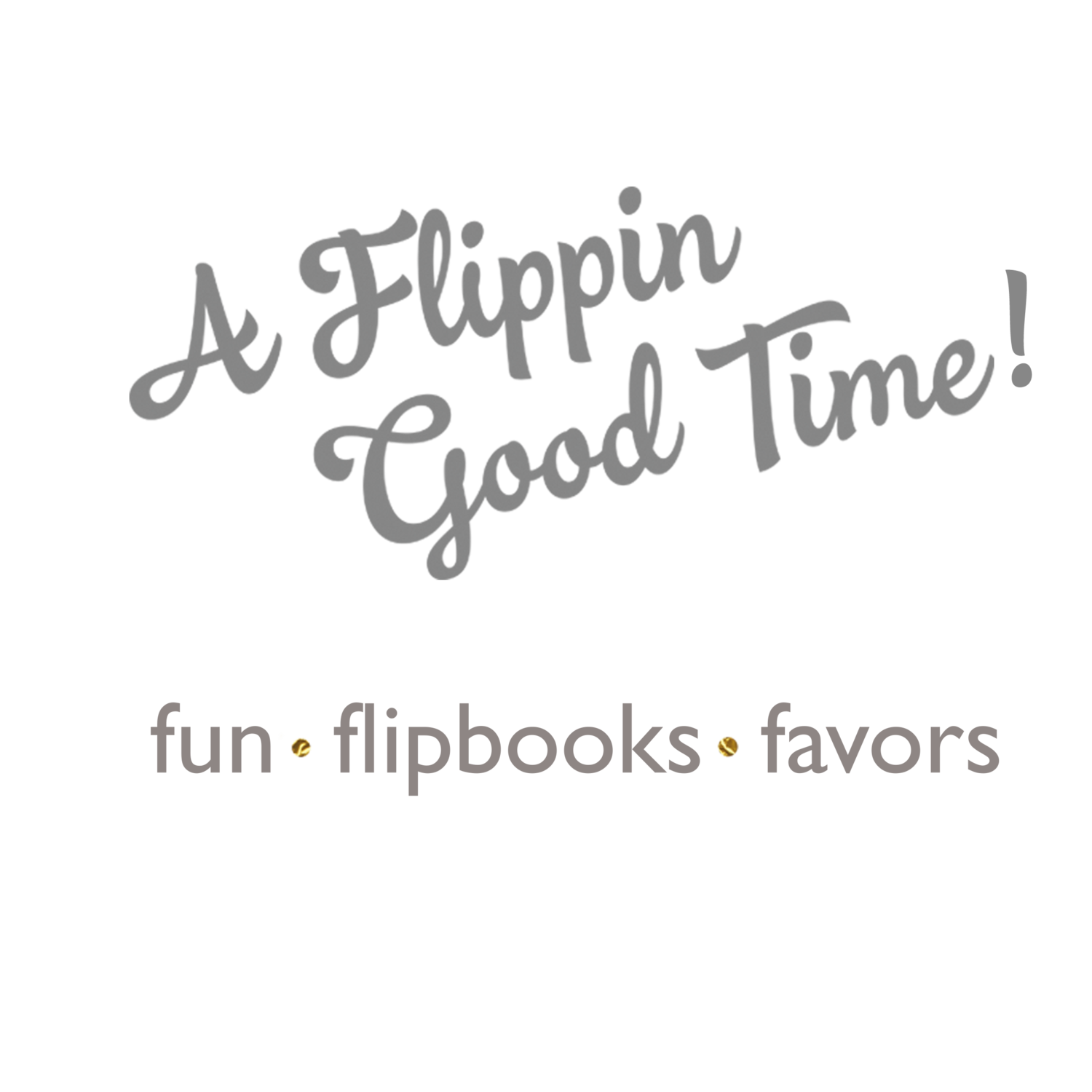 A FLIPPIN GOOD TIME!