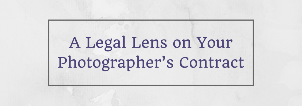 A Legal Lens on Your Photographer's Contract.png