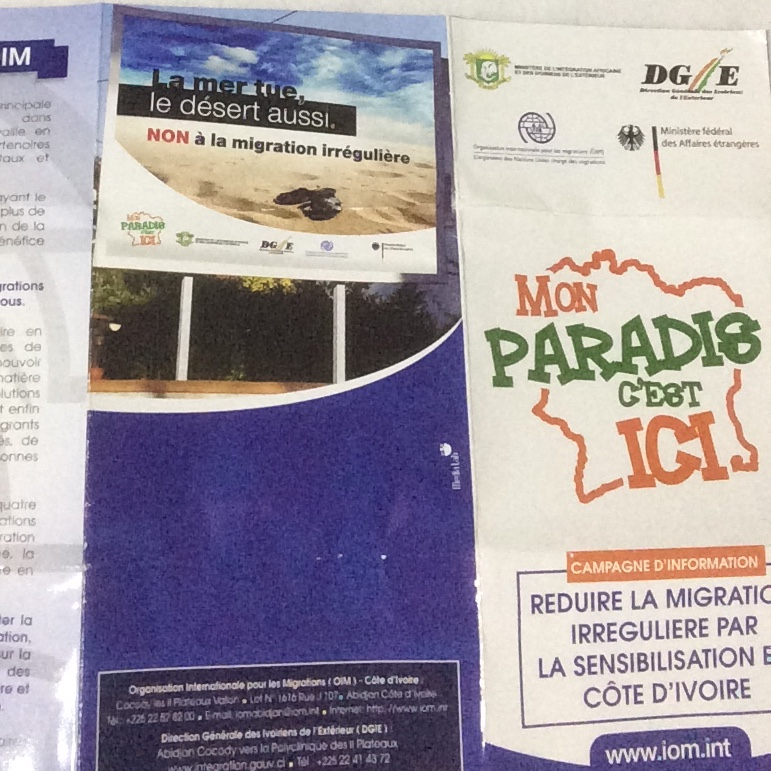 "Image 2: Flyer by IOM, the Ivorian Ministry for Ivorians abroad and the German Ministry for Foreign Affairs, saying ""My Paradise is here"" and ""The sea kills, the desert as well. No to irregular migration"""