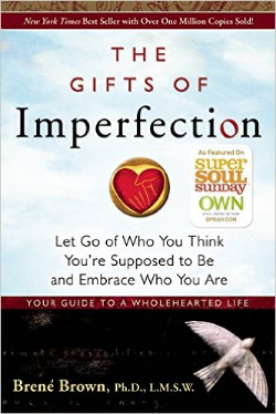 "In    T  he Gifts of Imperfection ,   Brené Brown, a leading expert on shame, authenticity, and belonging, shares ten guideposts on the power of Wholehearted living—a way of engaging with the world from a place of worthiness.   Brown engages our minds, hearts, and spirits as she explores how we can cultivate the courage, compassion, and connection to wake up in the morning and think, ""No matter what gets done and how much is left undone, I am enough."""