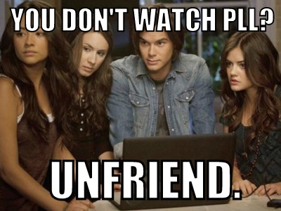 pretty-little-liars-losing-friends-meme.jpg