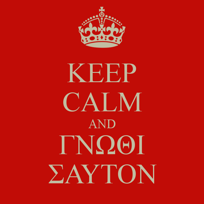 """Keep calm and know thyself"""