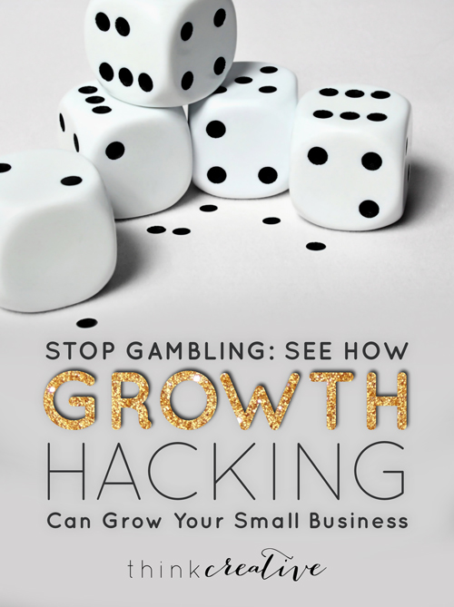 Stop Gambling: See How Growth Hacking Can Grow Your Small Business  |  Create a marketing gameplan and change your mindset.  |  Think Creative