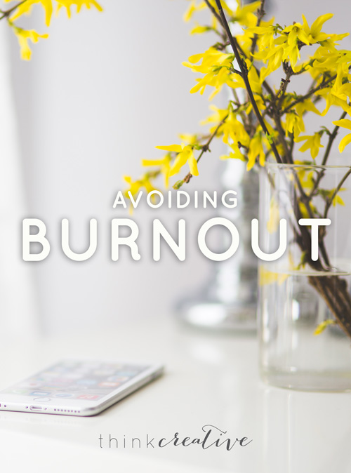 How to Avoid Burnout  |  5 Strategies to get you out of the dumps, remotivated and on the way to a more fulfilling life and career!  |  Think Creative