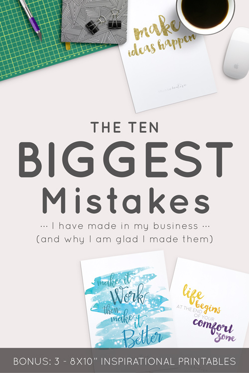 The 10 Biggest Mistakes I Have Made in my Business (And Why I am Glad I Made Them)