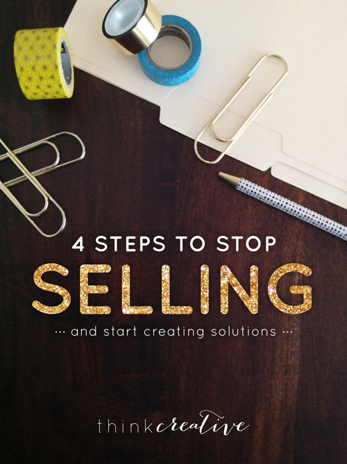 4 Steps to Stop Selling and Start Creating Solutions  |  Think Creative