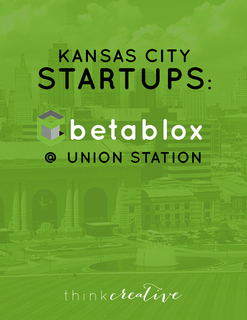 Kansas City Startups - Recap: BetaBlox Demo Day @ Union Station  |  Think Creative
