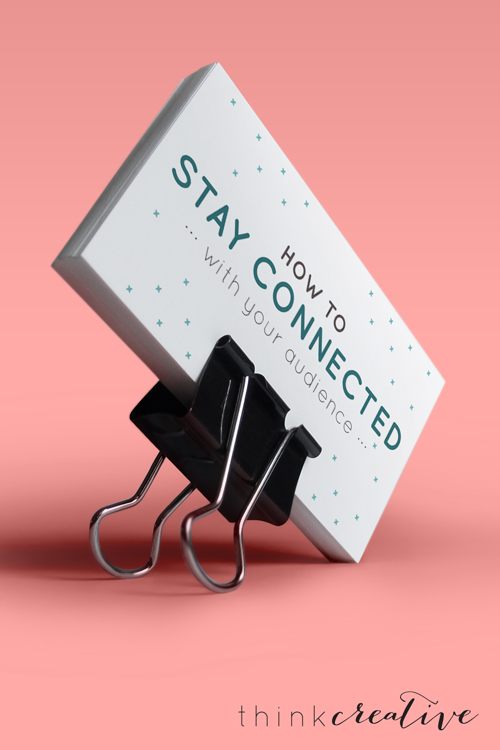 How to Stay Connected with Your Audience  |  Think Creative