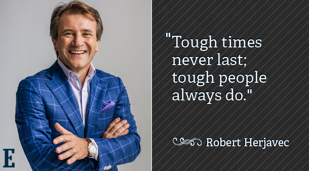 """Tough times never last; tough people always do."" - Robert Herjavec  