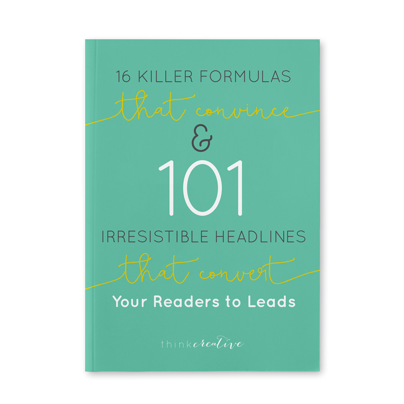 16 Killer Formulas That Convince & 101 Irresistible Headlines That Convert Your Readers to Leads  |  Think Creative