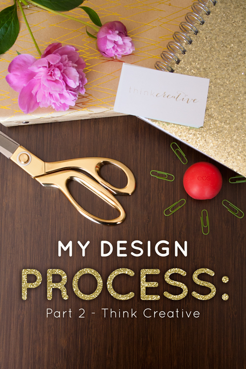 My Design Process: Part 2 – Think Creative