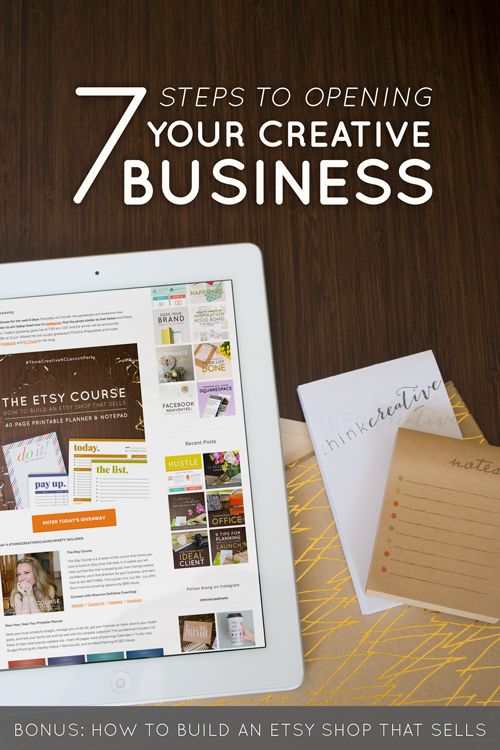 7 Steps to Opening Your Creative Business (BONUS: How to Build An Etsy Shop that Sells)