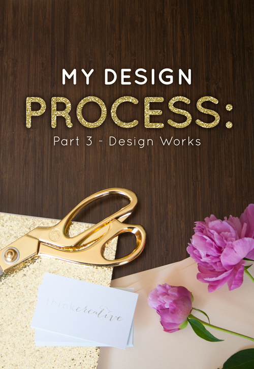 My Design Process: Part 3 - Design Works