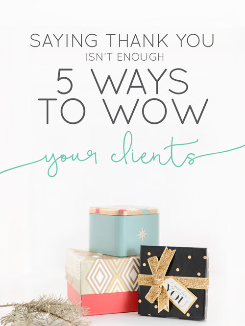 Saying Thank You Isn 39 T Enough 5 Ways To Wow Your Clients