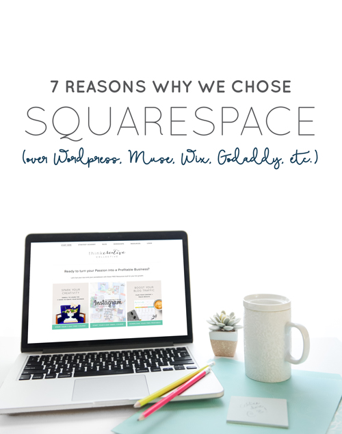 7 Reasons Why We Chose Squarespace (Over Wordpress, Muse, Wix, Godaddy, etc.)  |  Think Creative Collective  |  Bonus Resources!