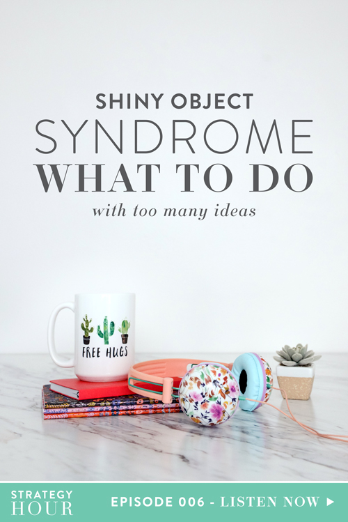 Shiny Object Syndrome - What to do With Too Many Ideas  |  The Strategy Hour Podcast  |  with Think Creative Collective