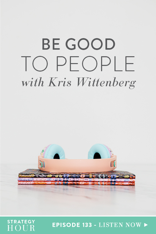 Today on the podcast we have Kris Wittenberg of Be Good to People. We fell in love with her brand and the impact it was making on people around the world. The idea for Be Good to People was inspired by a rude experience that Wittenberg had back in the spring of 2008 while running errands at lunch. Kris has long forgotten the exact bad experience but the idea that people need to be better to one another has stuck with her ever since. We have loved hearing her message and getting to the root of how she got started.  |  The Strategy Hour  |  Think Creative Collective