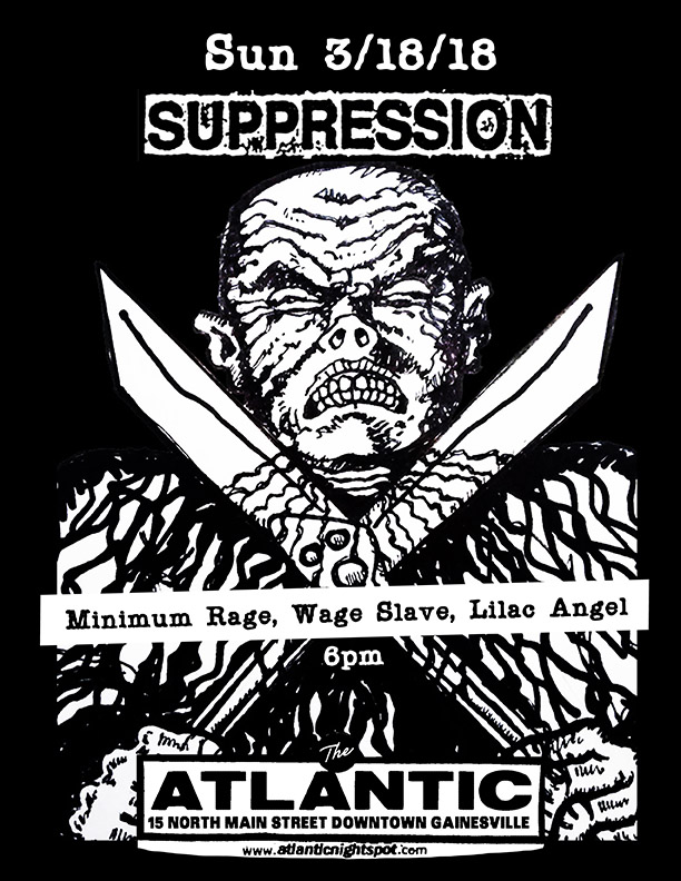 Sunday, March 18 2018  Motorbreath GVL  Presents: Sunday Matinee Show at The Atlantic   Suppression  / Only FL Show!!! Minimum Rage / St Aug  WAGE SLAVE  Lilac Angel  Doors at 6pm Tickets available soon!