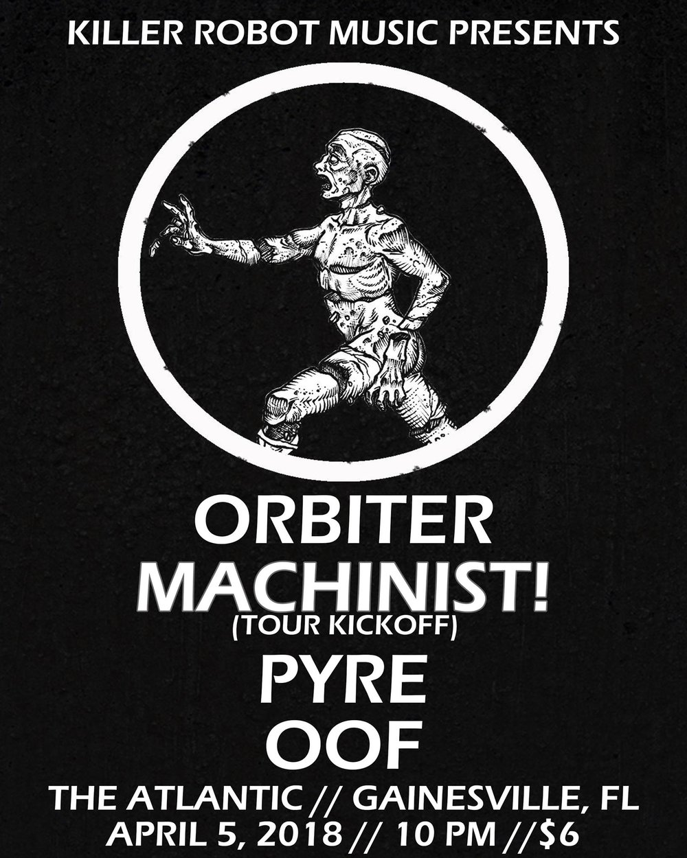 KILLER ROBOT MUSIC PRESENTS: Orbiter Machinist! (Tour kickoff) Pyre Oof  4/5/18 The Atlantic // Gainesville, FL Doors at 9 // Show at 10 $6