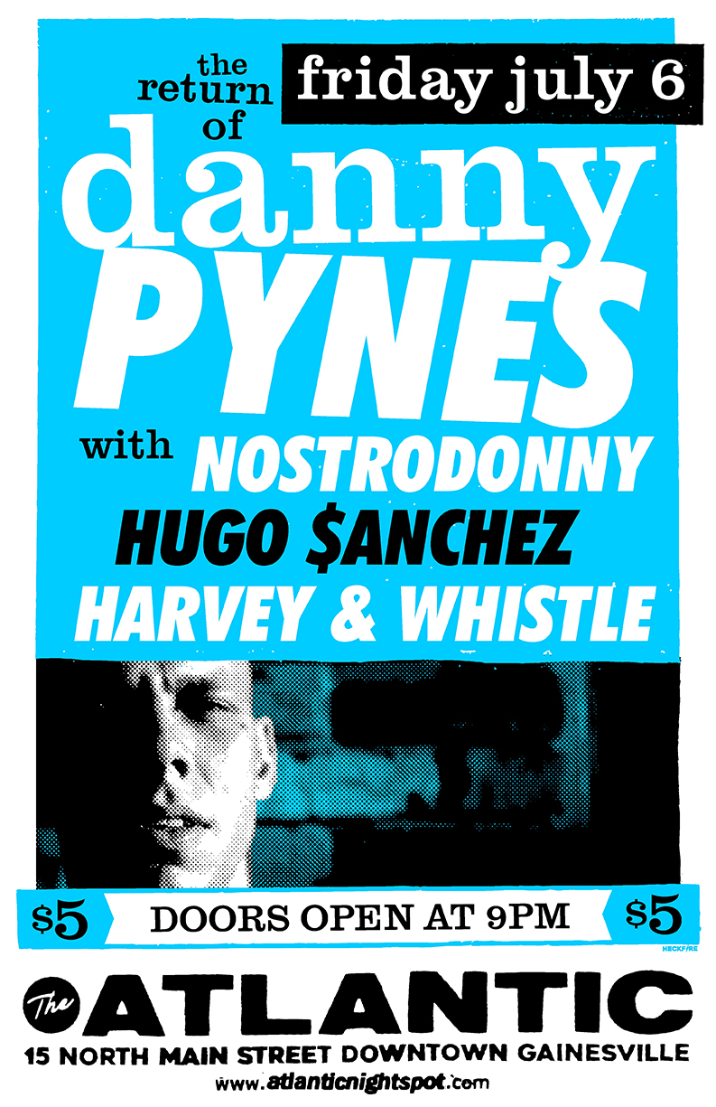 Friday, July 6th   Danny Pynes  returns to The Atlantic   with special guests:  NostroDonny  Hugo $anchez (Swamp Rec)  Harvey & Whistle   Doors open at 9pm