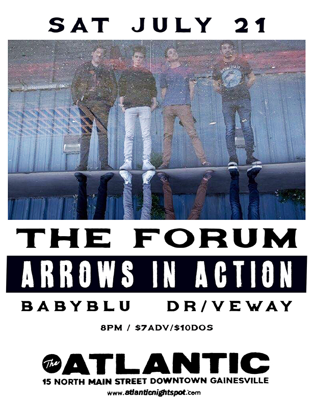 Saturday, July 21 Doors: 8:00 PM   Buy Tickets   The Forum kicks off their summer run with a hometown show in Gainesville featuring local pop-punk favorite Arrows in Action, rising indie electronic regional act Babyblu, and local rockers Dr/veaway. Don't miss an exciting night of familiar faces and new music at The Atlantic!
