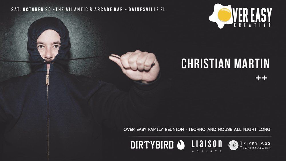 Over Easy Creative presents  Christian Martin    Dirtybird  -  Trippy Ass Technologies  The Atlantic + Arcade Bar  Saturday October 20 2017   Over Easy Creative returns for a family reunion with a very special guest… Christian Martin!   Since 1995, Christian Martin has explored electronic music from one end of the earth to the other; from full-moon parties in the deserts of California to the thumping, dark corners of the London club scene. Christian followed his love for spleen-rattling bass to San Francisco in 2000, where he met up with the now legendary dirtybird crew. The dirtybird BBQ was the brainchild of the four original members: Christian & his brother Justin Martin, and friends Claude VonStroke and Worthy. They had a personal mission to change the landscape of San Francisco house music by throwing an epic free party in the park, based on their new signature sound.  In 2003, with nothing to lose and everything to gain, Christian bought a massive yet necessary sound system. This set the standard for a new era of die-hard dedicated DIY producers, all with productions based on heavy bass-lines, smiling faces and dance floor delights.  Ten years later the original dirtybird crew remains fully intact and as close knit as ever - traversing the globe, releasing records, and throwing the best parties in their wake.  SUPPORT   Les Voss   Lefo   Nick Natural  Holden Howard  Illterror  ++  Additional details to be released!   ADVANCE TICKETS:  ChristianMartinGville.eventbrite.com  ADVANCE TICKETS:  ChristianMartinGville.eventbrite.com  ADVANCE TICKETS:  ChristianMartinGville.eventbrite.com  ADVANCE TICKETS:  ChristianMartinGville.eventbrite.com    18+ for The Atlantic (Main Stage.) 21+ for Arcade Bar alley way and third floor (second and third stages.)   RIDE WITH US:  Facebook.com/OverEasyCreative   Soundcloud.com/OverEasyCreative   Instagram.com/OverEasyCreative